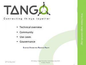 Community Use cases Gouvernance http www tangocontrols org