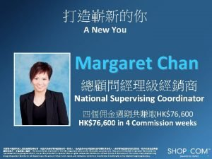 A New You Margaret Chan National Supervising Coordinator