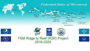FSM Ridge to Reef R 2 R Project