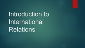 Introduction to International Relations WHAT DOES INTERNATIONAL RELATIONS
