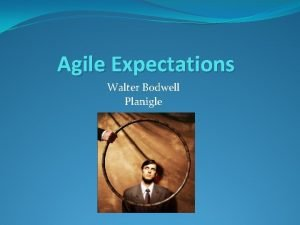 Agile Expectations Walter Bodwell Planigle An Introduction Walter