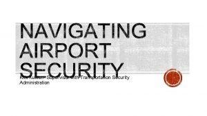 Kirk Kuiken Supervisor with Transportation Security Administration Process