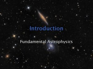 Introduction Fundamental Astrophysics Definition and purpose Astronomy appeared