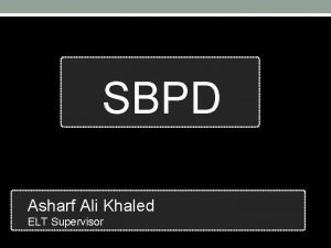 SBPD Asharf Ali Khaled ELT Supervisor ELT Supervisor