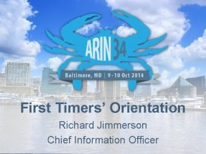 First Timers Orientation Richard Jimmerson Chief Information Officer