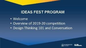 IDEAS FEST PROGRAM Welcome Overview of 2019 20