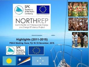 Highlights 2011 2015 PEAG Meeting Suva Fiji 16