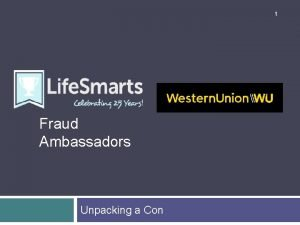 1 Fraud Ambassadors Unpacking a Con 2 Why