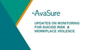 UPDATES ON MONITORING FOR SUICIDE RISK WORKPLACE VIOLENCE