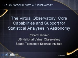 THE US NATIONAL VIRTUAL OBSERVATORY The Virtual Observatory