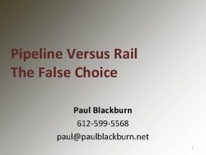 Pipeline Versus Rail The False Choice Paul Blackburn