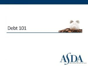 Debt 101 Overview Student debt has become a