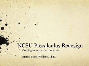 NCSU Precalculus Redesign Creating an interactive course site