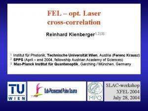 FEL opt Laser crosscorrelation Reinhard Kienberger 1 2