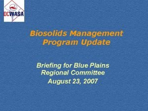 Biosolids Management Program Update Briefing for Blue Plains