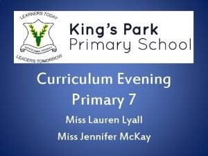 Curriculum Evening Primary 7 Miss Lauren Lyall Miss