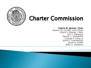 Charter Commission Valerie W Mulvey Chair Dennis W