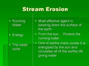 Stream Erosion Running Water Energy The water cycle