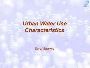 Urban Water Use Characteristics Saroj Sharma Urban Water