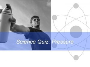 Science Quiz Pressure Science Differentiation in action These