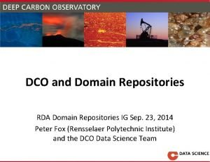 DCO and Domain Repositories RDA Domain Repositories IG