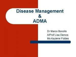 Disease Management ADMA Dr Marco Bonollo AProf Lisa