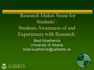 Research Makes Sense for Students Students Awareness of