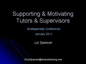 Supporting Motivating Tutors Supervisors Multispecialty Conference January 2011