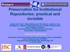 Preservation for Institutional Repositories practical and invisible Jessie