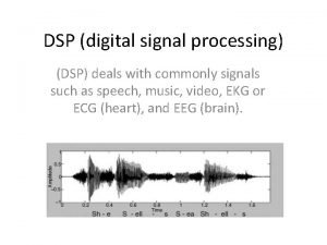DSP digital signal processing DSP deals with commonly