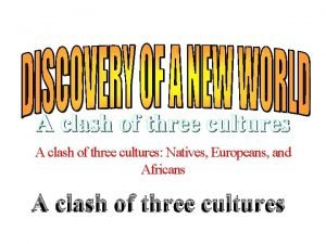 A clash of three cultures A clash of