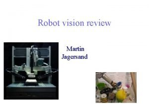 Robot vision review Martin Jagersand What is Computer
