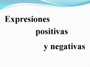Expresiones positivas y negativas 1 Definicin Negative words