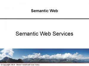 Semantic Web Services Copyright 2010 Dieter Fensel and