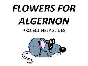 FLOWERS FOR ALGERNON PROJECT HELP SLIDES Project Info