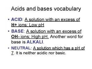 Acids and bases vocabulary ACID ACID A solution