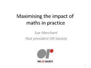 Maximising the impact of maths in practice Sue