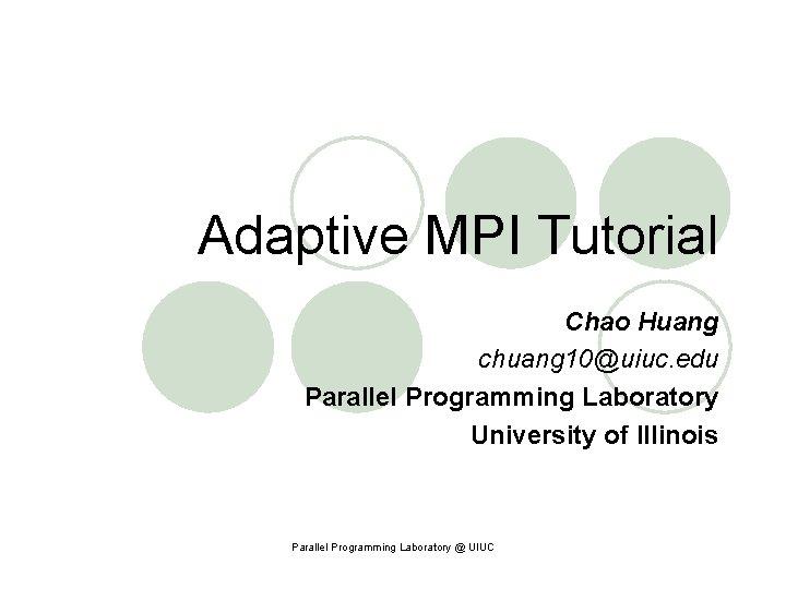 Adaptive MPI Tutorial Chao Huang chuang 10uiuc edu