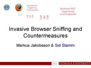 Invasive Browser Sniffing and Countermeasures Markus Jakobsson Sid