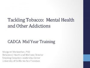 Tackling Tobacco Mental Health and Other Addictions CADCA
