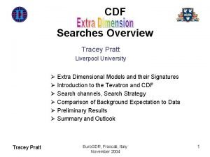 CDF Searches Overview Tracey Pratt Liverpool University Extra