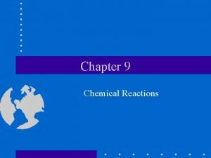 Chapter 9 Chemical Reactions 9 1 Reactions Equations