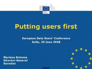 Putting users first European Data Users Conference Sofia