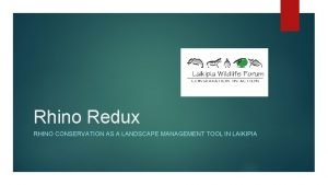 Rhino Redux RHINO CONSERVATION AS A LANDSCAPE MANAGEMENT