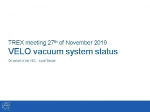 TREX meeting 27 th of November 2019 VELO