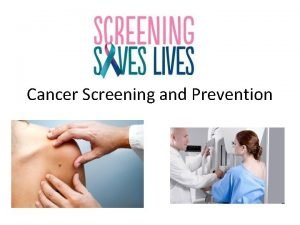 Cancer Screening and Prevention Screening Tests and Selfexams