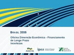 BRASIL 2035 Oficina Dimenso Econmica Financiamento de Longo