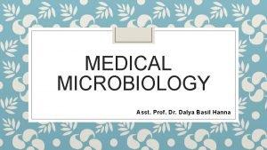 MEDICAL MICROBIOLOGY Asst Prof Dr Dalya Basil Hanna
