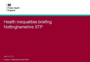 Health inequalities briefing Nottinghamshire STP March 2018 Version