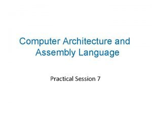 Computer Architecture and Assembly Language Practical Session 7